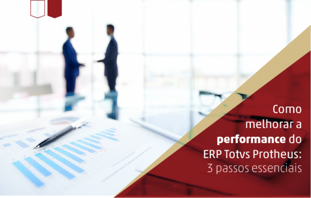 melhorar a performance do ERP Totvs Protheus